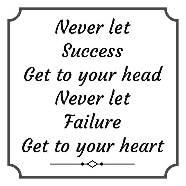 Never let success get to your head Quote