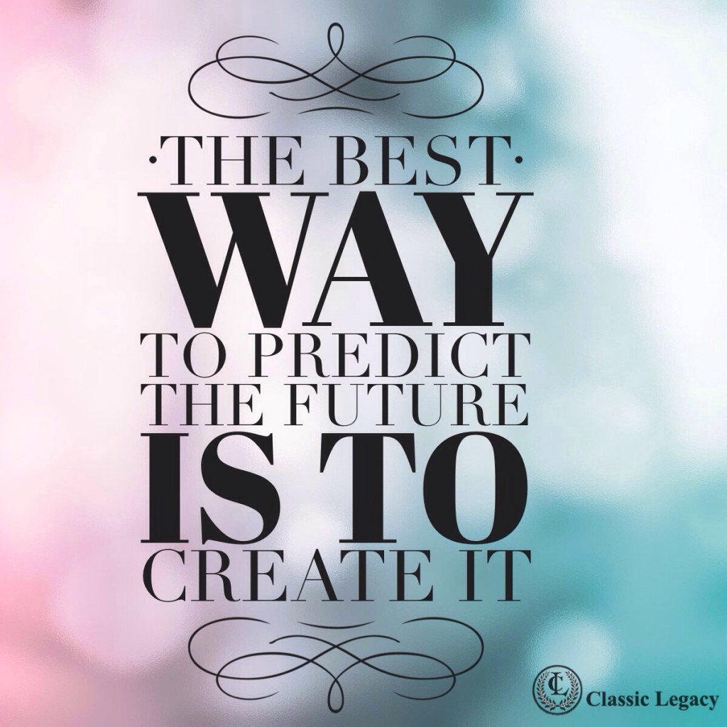Best way to predict the future Create It