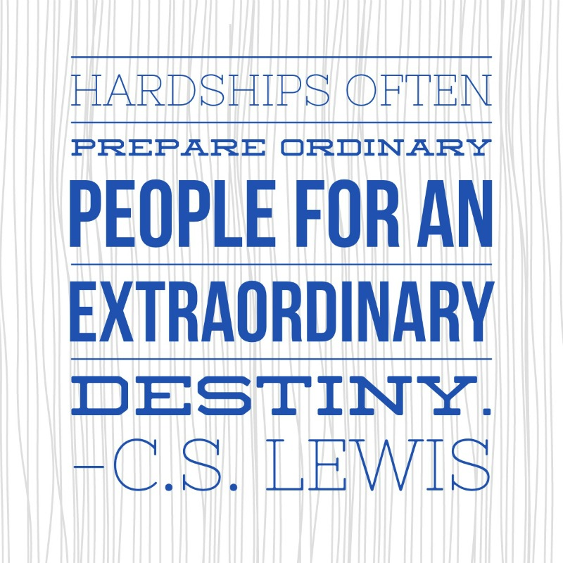 C.S. Lewis Quote Hardships prepare people for an extraordinary destiny