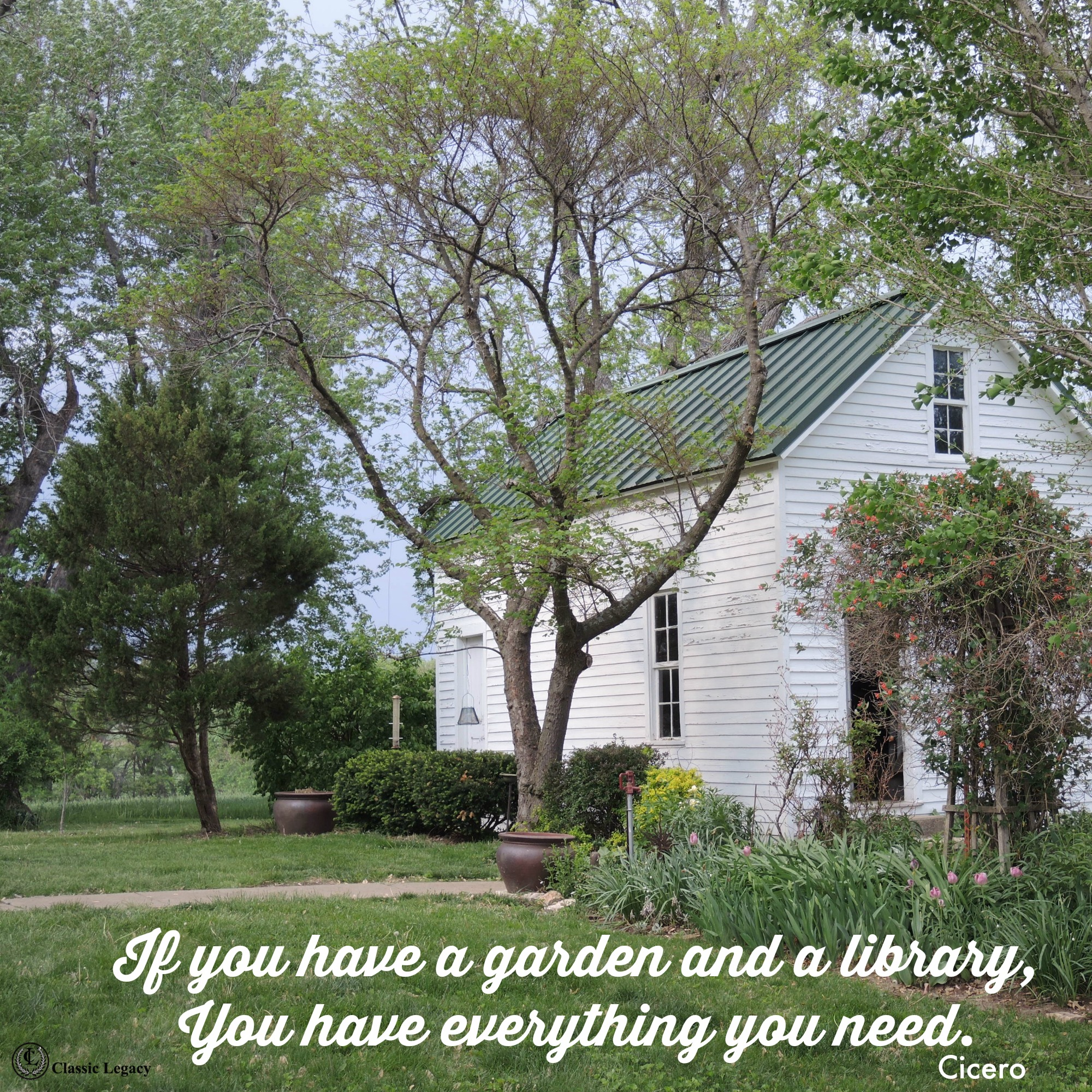 Quote If you have a garden and a library you have everything you need.