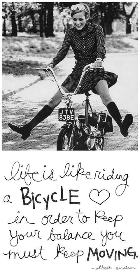 quote Life is Like a Bicycle in order to keep you balance you must keep moving