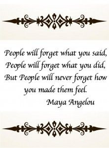 Qutoes Maya Angelou  People will forget what you said but they will never forget how you made them feel.