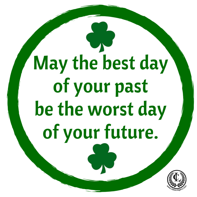 Irish Quote May the best day of your past be the worst day of your future.