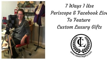 7 Ways I use Facebook Live & Periscope to Feature Luxury Custom Gifts