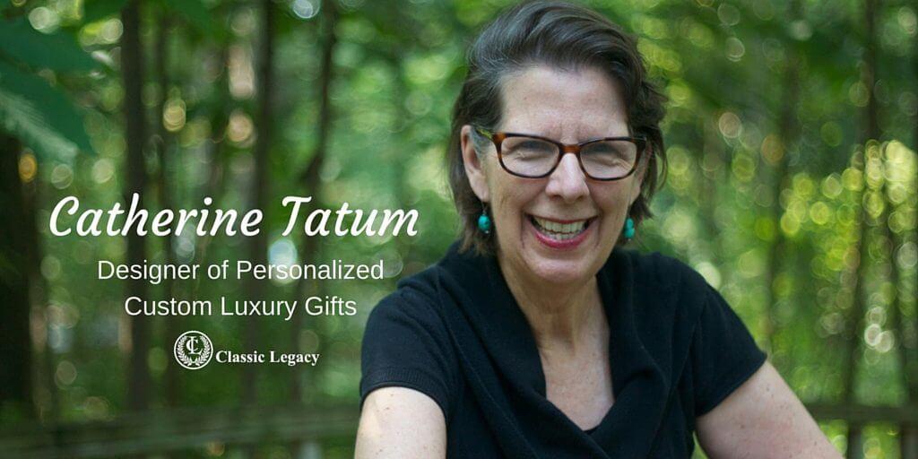 Catherine Tatum Designer of Personalized Custom Gifts